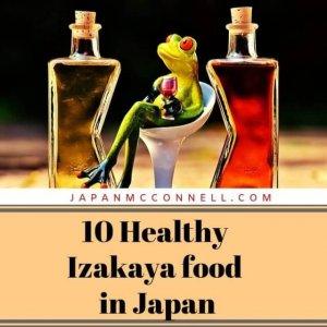 10 healthy foods in Izakayas Japan