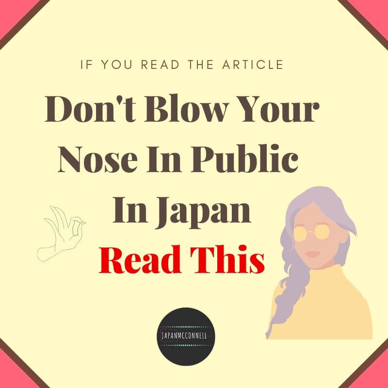 if you read the article don't blow your nose in public in Japan, read this