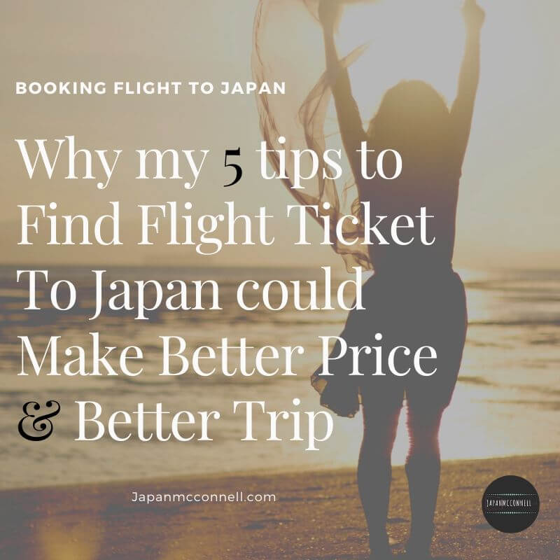 why my 5 tips to find flight ticket to japan could make better price and better trip