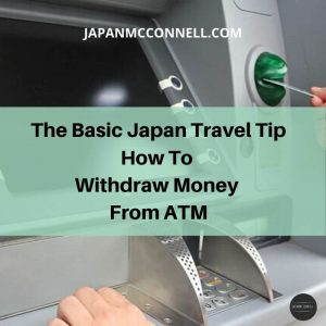 the basic japan travel tip, how to withdraw money from ATM