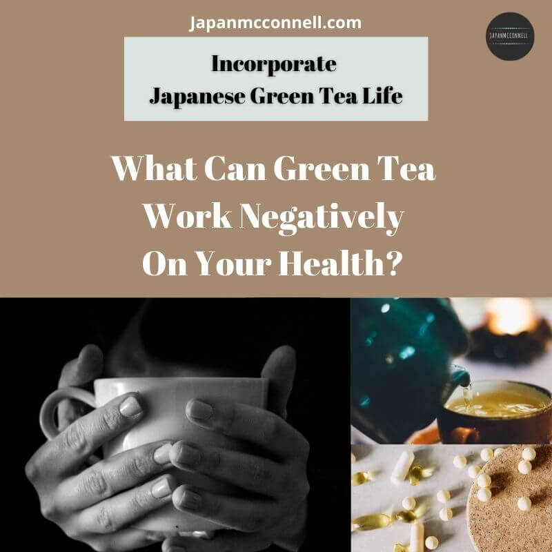 What can green tea work negatively on your health