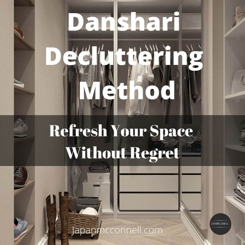 danshari method, how to declutter items without regret, Japanese organizing idea